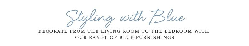 Styling with Blue decorate from the living room to the bedroom with our range of blue furnishings