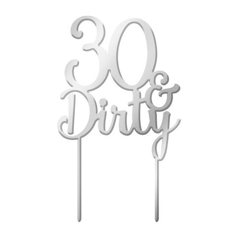 30 & DIRTY SILVER MIRROR ACRYLIC CAKE TOPPER
