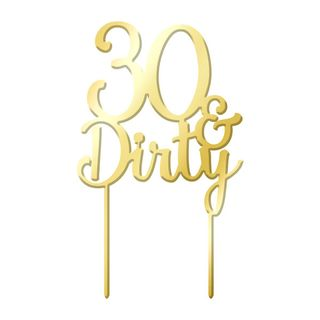 30 & DIRTY GOLD MIRROR ACRYLIC CAKE TOPPER