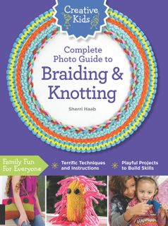 Creative Kids Complete Photo Guide to Braiding and Knotting