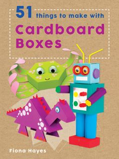 Crafty Makes: 51 Things to Make with Cardboard Boxes