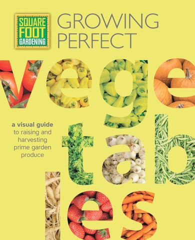 Square Foot Gardening: Growing Perfect Vegetables