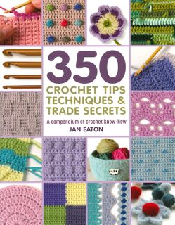 350 Crochet Tips Techniques & Trade Secrets