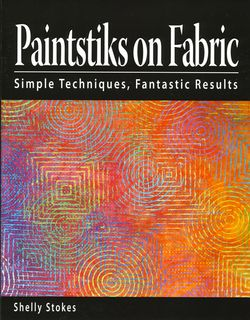 Paintstiks on Fabric: Simple Techniques, Fantastic Results
