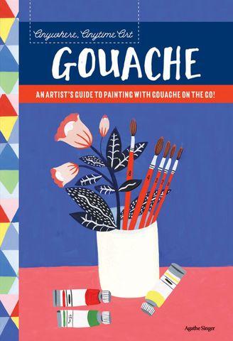 Anywhere, Anytime Art: Gouache