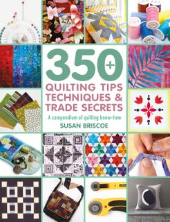 350+ Quilting Tips, Techniques & Trade Secrets