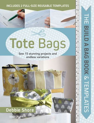 The Build a Bag Book & Templates: Tote Bags