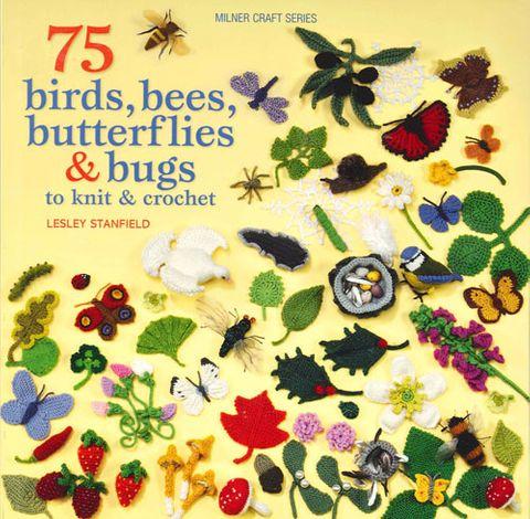 75 Birds, Bees, Butterflies & Bugs to Knit & Crochet