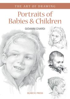 The Art of Drawing: Portraits of Babies & Children