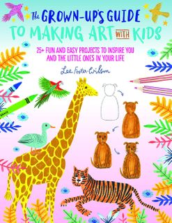 Grown Up's Guide to Making Art with Kids