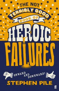 Not Terribly Good Book of Heroic Failure