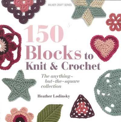 150 Blocks to Knit & Crochet