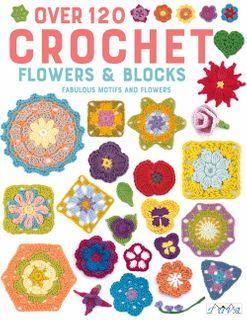 Over 120 Crochet Flowers & Blocks
