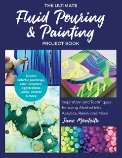 Ultimate Fluid Pouring & Painting Project Book