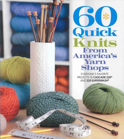 60 Quick Knits from America's Yarn Stores