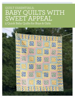 Quilt Essentials: Baby Quilts with Sweet Appeal