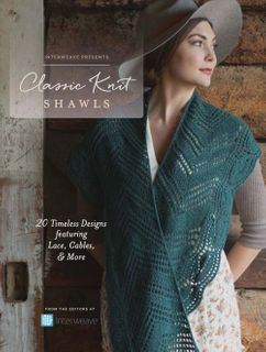 Interweave Presents: Classic Knit Shawls