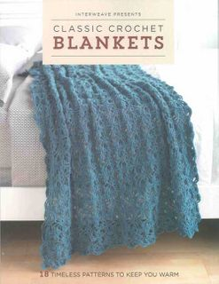 Interweave Presents: Classic Crochet Blankets