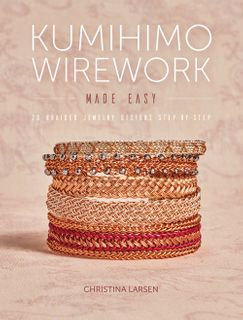 Kumihimo Wirework Made Easy