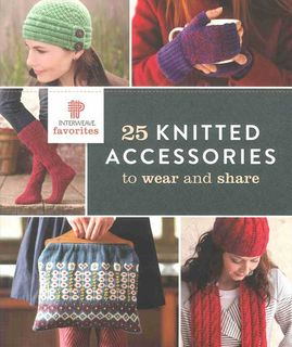 Interweave Favorites: 25 Knitted Accessories to Wear & Share