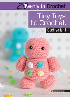 20 to Crochet: Tiny Toys to Crochet
