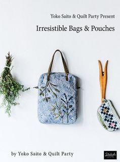 Yoko Saito & Quilt Party Present Irresistible Bags & Pouches