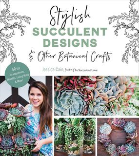 Stylish Succulent Designs & Other Botanical Crafts