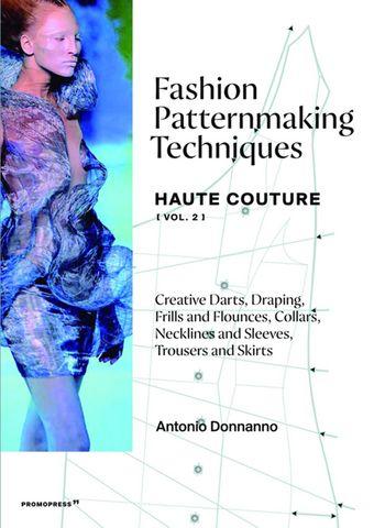 Fashion Patternmaking Techniques – Haute Couture Vol. 2