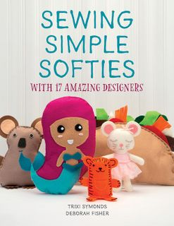 Sewing Simple Softies with 17 Amazing Designers