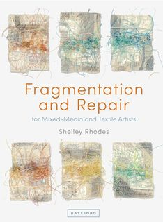 Fragmentation and Repair in Textile and Mixed Media Art