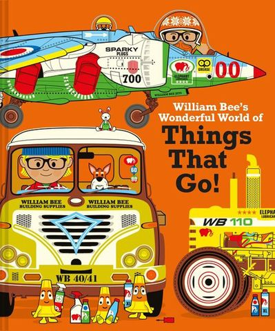 William Bee's Wonderful World of Things That Go!