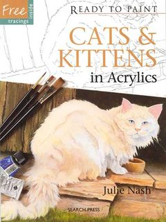 Ready to Paint: Cats & Kittens in Acrylics