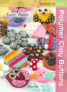20 to Make: Polymer Clay Buttons
