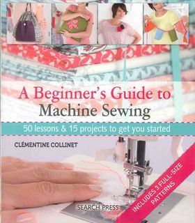 Beginner's Guide to Machine Sewing