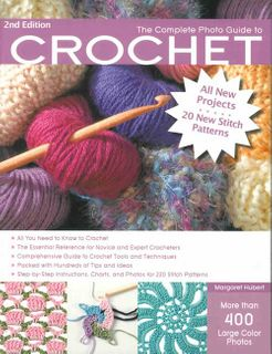 Complete Photo Guide to Crochet Second Edition