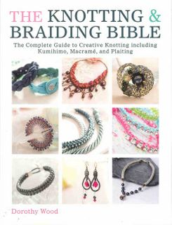 Knotting & Braiding Bible