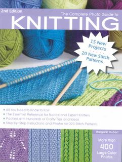Complete Photo Guide to Knitting Second Edition