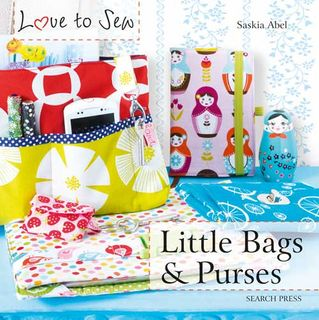 Love to Sew: Little Bags & Purses