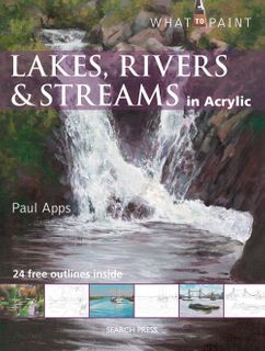 What to Paint: Lakes, Rivers and Streams in Acrylics
