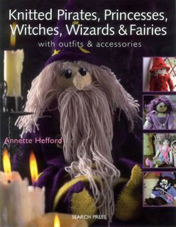 Knitted Pirates, Princesses, Witches, Wizards & Fairies