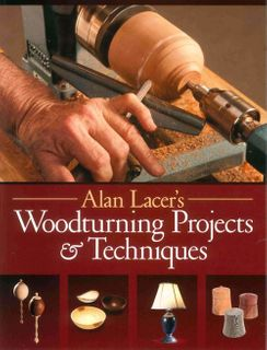 Alan Lacer's Woodturning Projects and Techniques