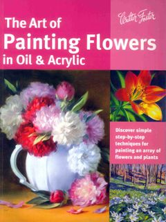 Art of Painting Flowers in Oil & Acrylic
