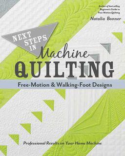 Next Steps in Machine Quilting: Free-Motion & Walking-Foot Designs