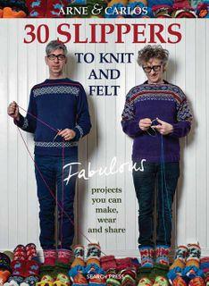 Arne & Carlos 30 Slippers to Knit & Felt