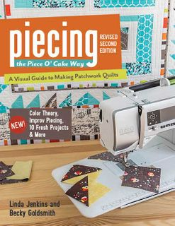 Piecing the Piece O'Cake Way Second Edition