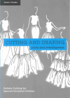 Cutting and Draping: Party and Eveningwear