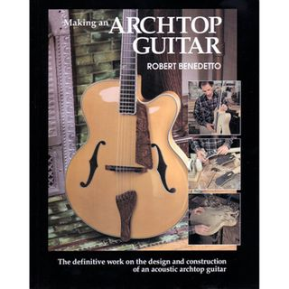 Bk- Making An Archtop Guitar-B Benedetto