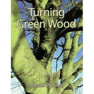 Bk - Turning Green Wood - Michael O'Donn