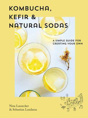 COOKBOOK, KOMBUCHA KEFIR & NATURAL SODAS