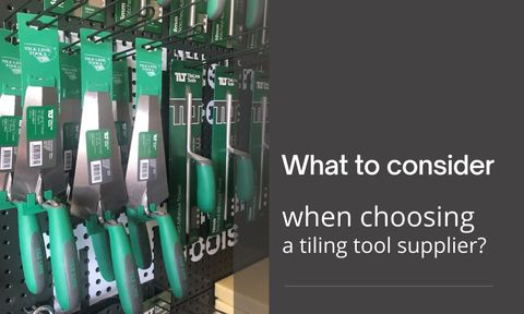 What to consider when looking for a tiling tool supplier?